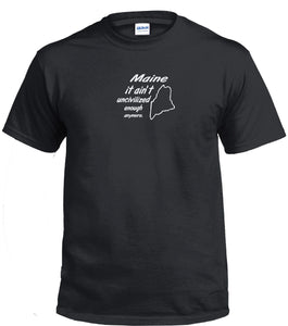 MAINE it ain't uncivilized enough anymore Tee