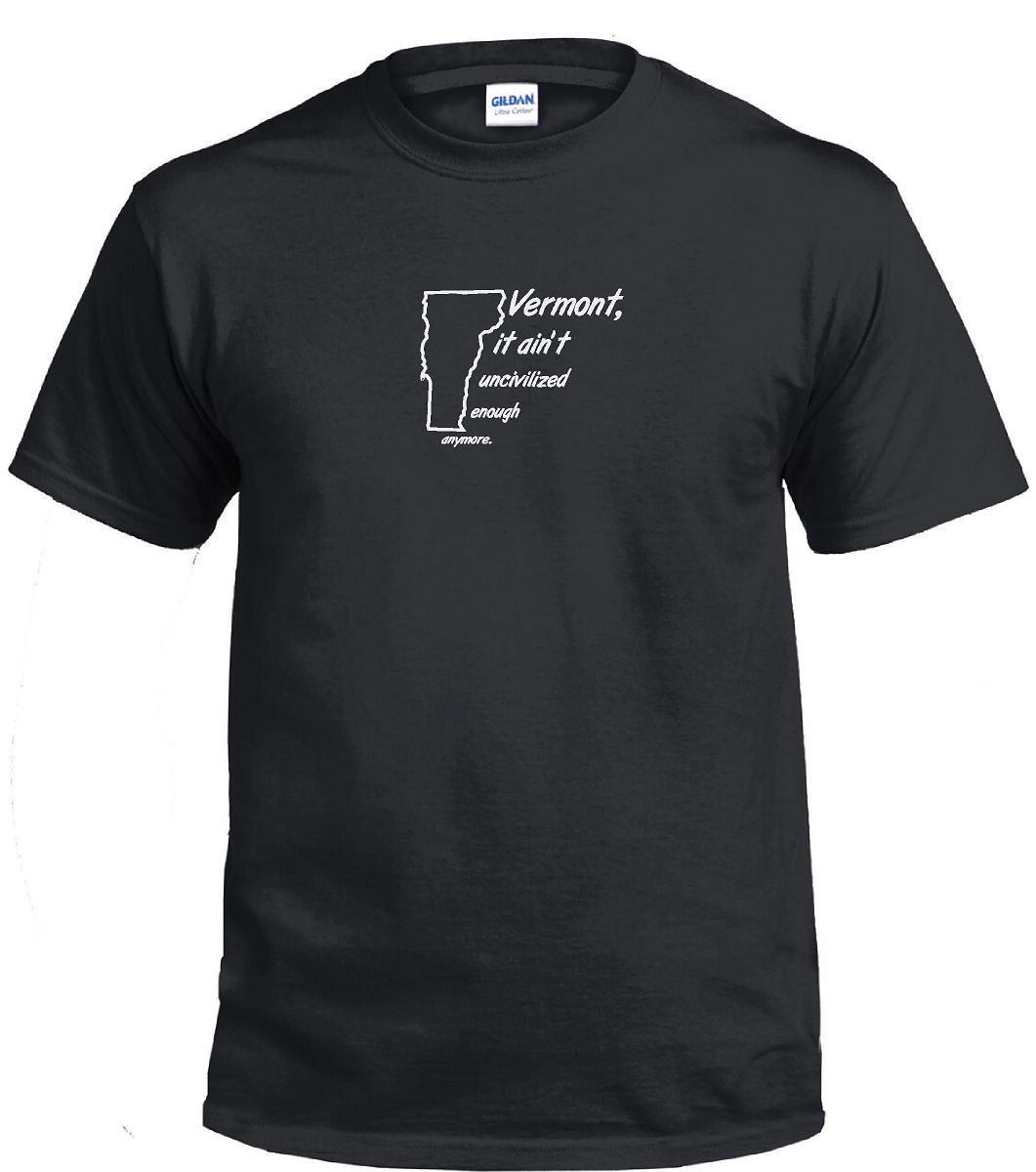 VERMONT it ain't uncivilized enough anymore Tee