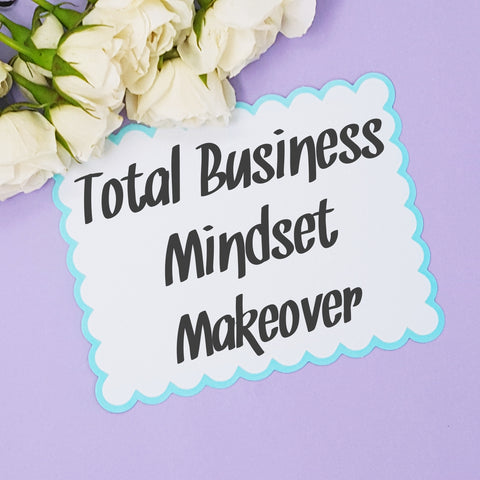 Total Business Mindset Makeover