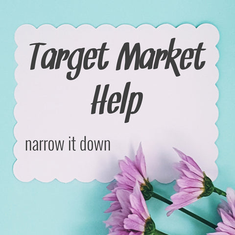 Target Market Help - Narrow it Down