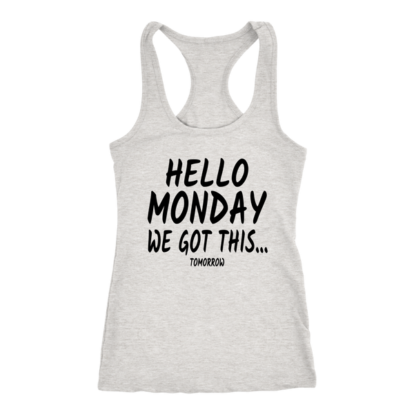 Hello Monday We Got This.......Tomorrow