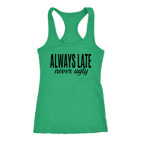 Always Late Never Ugly BLACK PRINT Racerback Tank Top