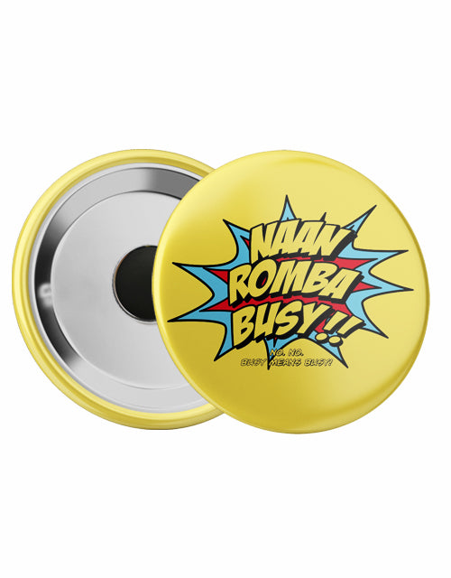 Naan Romba Busy Magnetic Badge