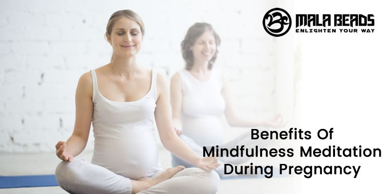 Benefits Of Mindfulness Meditation During Pregnancy