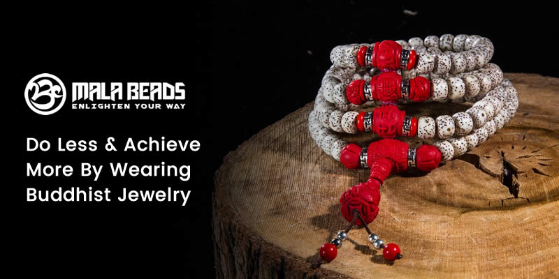 Do Less & Achieve More by Wearing Buddhist Jewelry