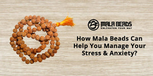 How Mala Beads Can Help You Manage Your Stress & Anxiety?