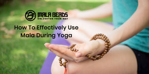 How To Effectively Use Mala During Yoga?