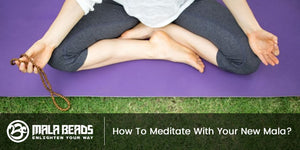 How To Meditate With Your New Mala?