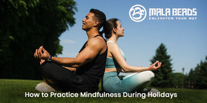 How to Practice Mindfulness During Holidays