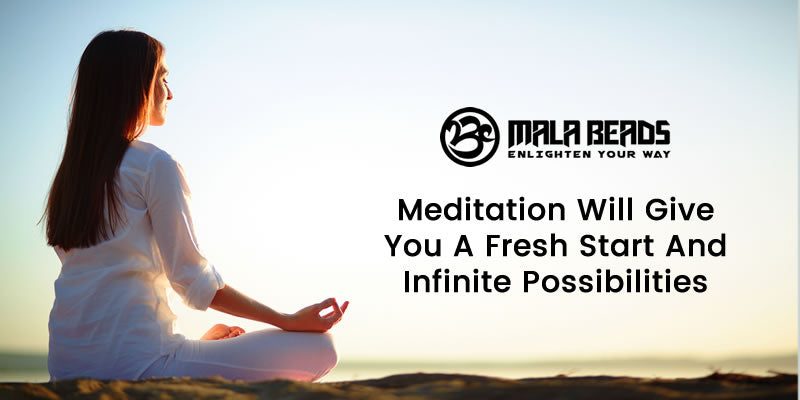 Meditation Will Give You a Fresh Start And Infinite Possibilities