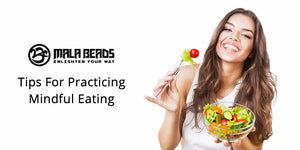 Tips For Practicing Mindful Eating