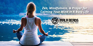 Zen, Mindfulness, & Prayer for Calming Your Mind in A Busy Life