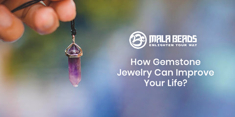 How Gemstone Jewelry Can Improve Your Life?