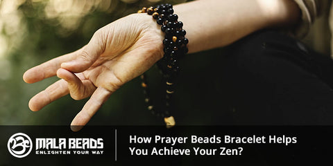 How Prayer Beads Bracelet Helps You Achieve Your Zen?