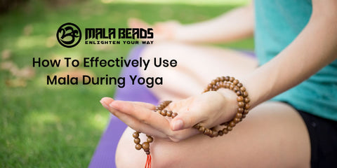 How To Effectively Use Mala During Yoga