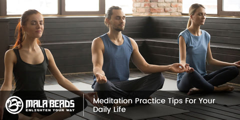 Meditation Practice Tips For Your Daily Life