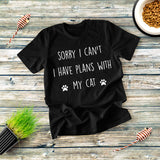 Sorry I Can't I Have Plans With T-shirt