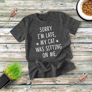 Sorry I'm Late My Cat Tee