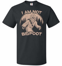 Load image into Gallery viewer, Im Not Bigfoot Unisex T-Shirt - Black / S - T-Shirt