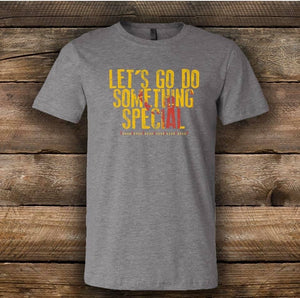 Let's Go Do Something Special Graphic Tee