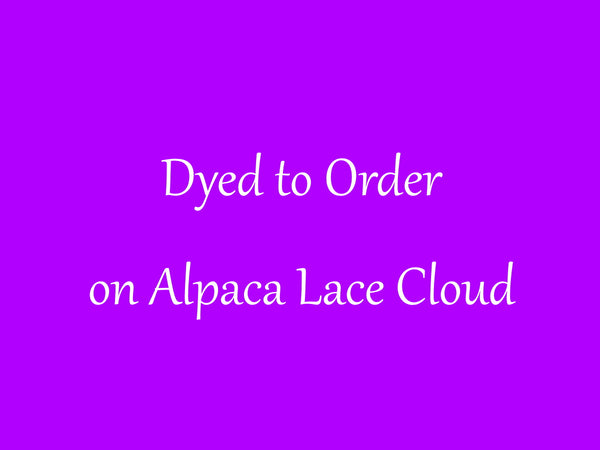 DYED TO ORDER ON Alpaca Lace Cloud