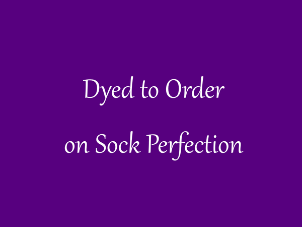 DYED TO ORDER on Sock Perfection