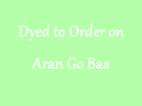 DYED TO ORDER on Aran Go Baa