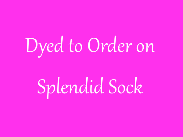 DYED TO ORDER on Splendid Sock