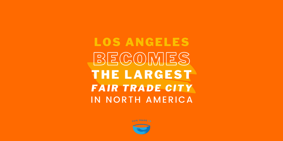 Los Angeles Officially Declared A Fair Trade City