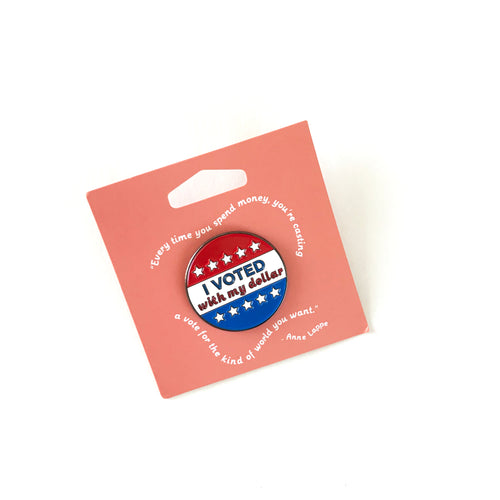 'I Voted With My Dollar' Enamel Pin