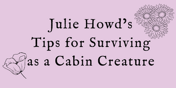 Julie Howd's Tips for Surviving as a Cabin Creature