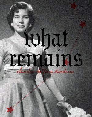 What Remains by Claudia Delfina Cardona