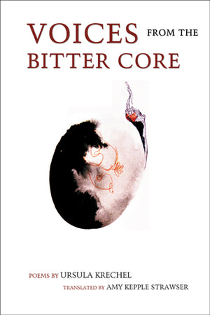 Voices from the Bitter Core by Ursula Krechel
