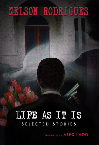 Life As It Is by Nelson Rodrigues
