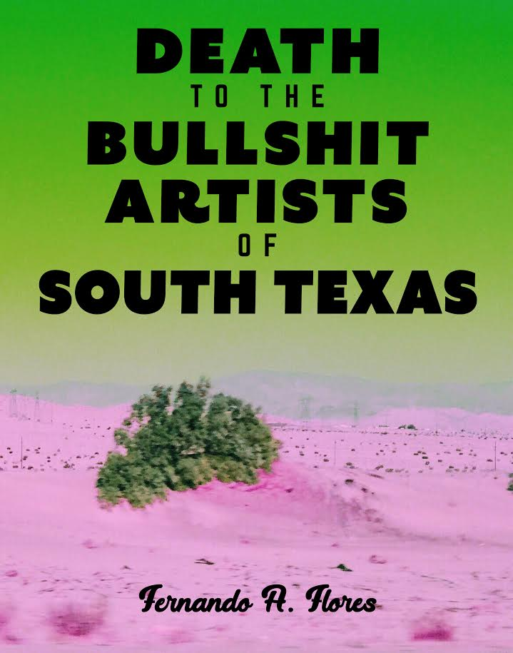 Death to the Bullshit Artists of South Texas by Fernando A. Flores