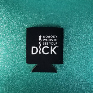 Nobody Wants to See Your Dick Koozie