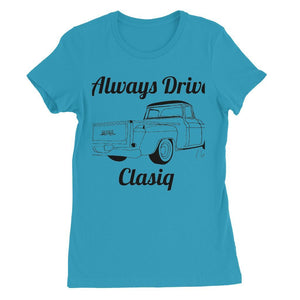 Always Drive Clasiq Truck Womens Favorite T-Shirt