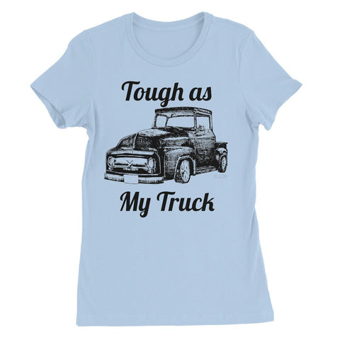 Image of Tough as my Truck Womens Favorite T-Shirt