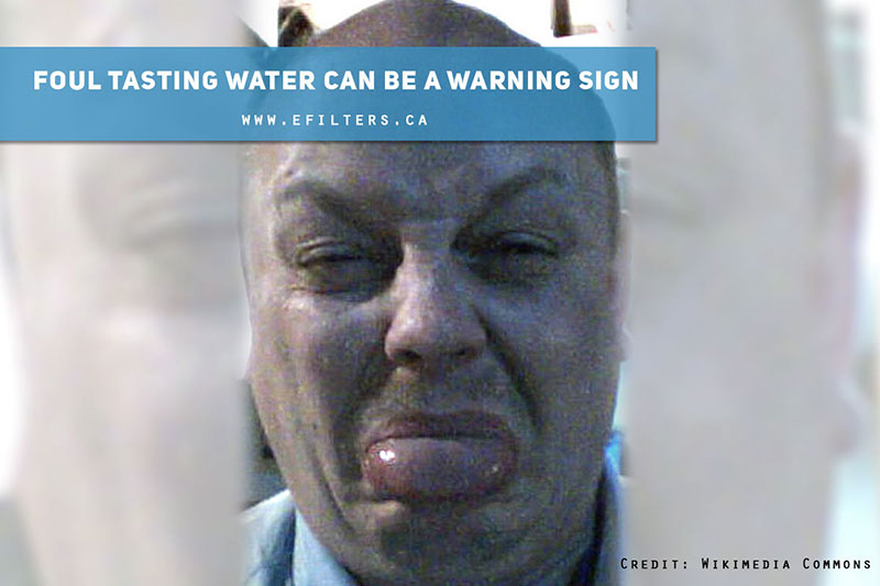 Foul tasting water can be a warning sign