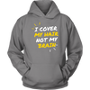 I Cover My Hair Not My Brain Hoodie
