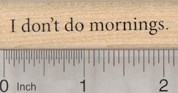 I don't do mornings Rubber Stamp, Text