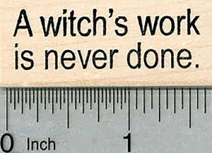 Halloween Saying Rubber Stamp, A Witch's Work is Never Done