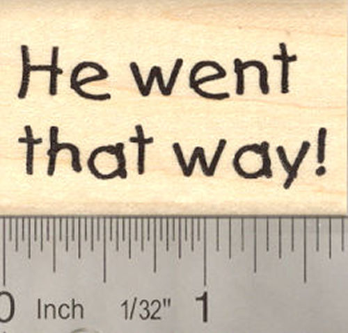 He went that way! Rubber Stamp