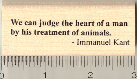 Animal Welfare Rubber Stamp, Kant Saying, We can judge the heart of man