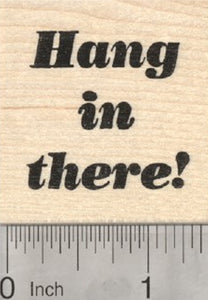 Hang in There Rubber Stamp, Suitable for Friendship, Sympathy, other Occasions
