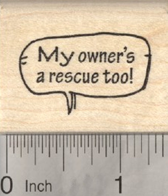 Dog Shelter Rubber Stamp, My Owner's a Rescue Too