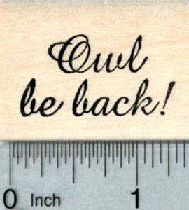 Owl Be Back Rubber Stamp, Text only