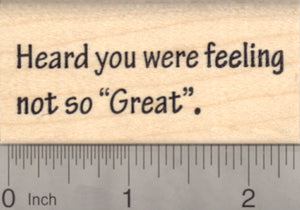 "Get Well Rubber Stamp, Heard you were feeling not so ""Great."""