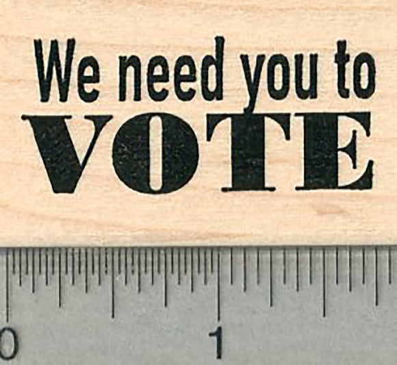 Voting Rubber Stamp, We need you to Vote