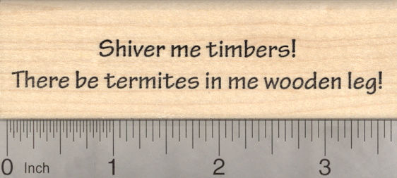 Shiver me timbers, Pirate Saying Rubber Stamp, There be termites in me wooden leg